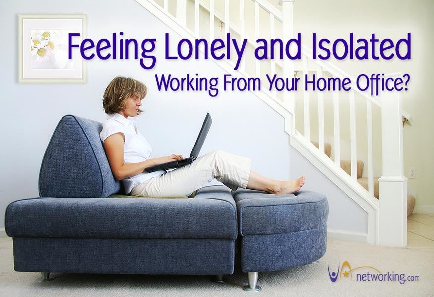 Feeling Lonely and Isolated Working From Your Home Office?