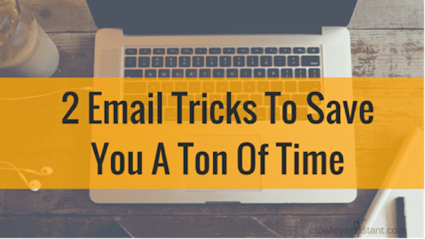 These 2 Email Tricks Will Save You a Ton of Time