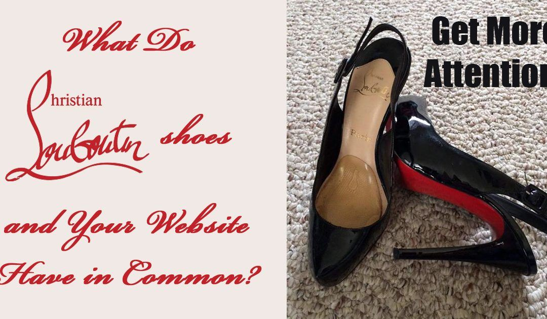 What Do Christian Louboutin Shoes & Your Website Have in Common?
