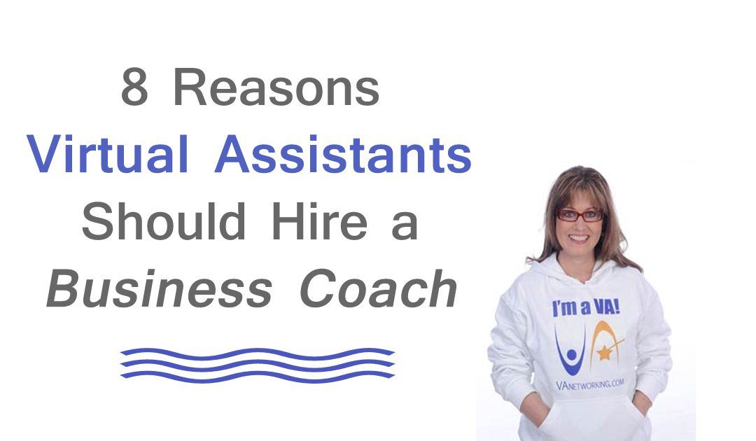 8 Reasons Virtual Assistants Should Hire a Business Coach