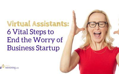 Virtual Assistants: 6 Vital Steps to End the Worry of Business Startup