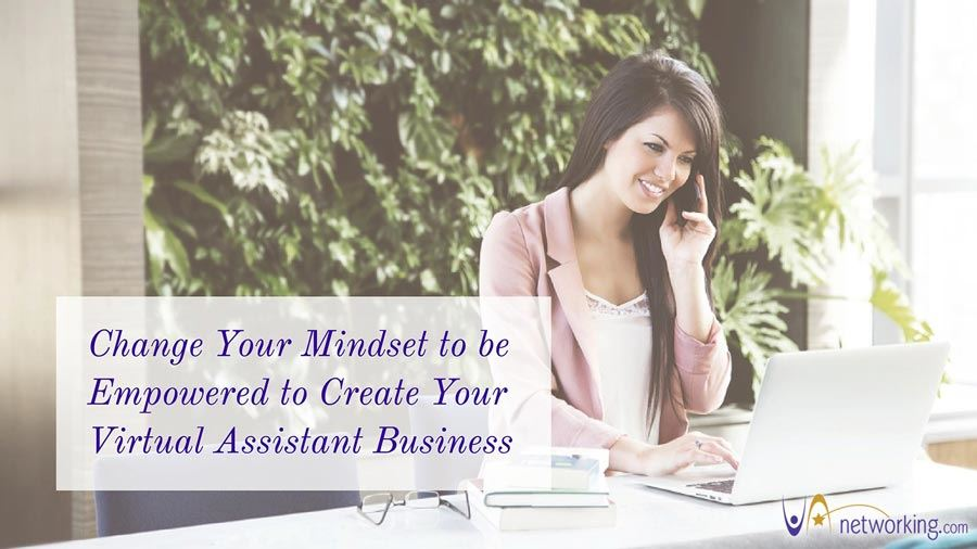 Change Your Mindset to be Empowered to Create Your Virtual Assistant Business