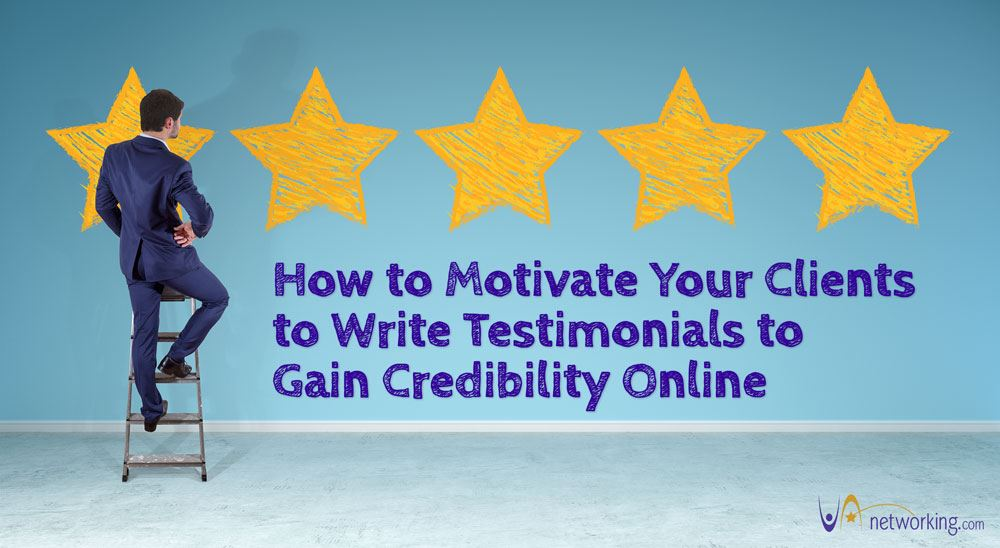 How to Motivate Your Clients to Write Testimonials to Gain Credibility Online