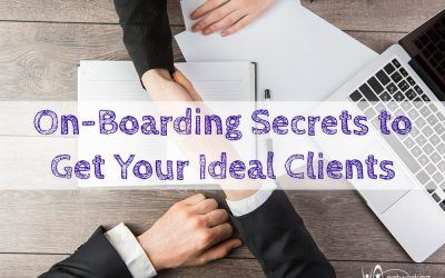 On-Boarding Secrets to Get Ideal Clients