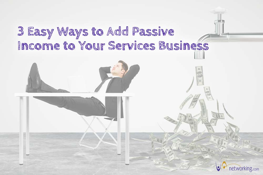 Three Easy Ways to Add Passive Income to Your Services Business