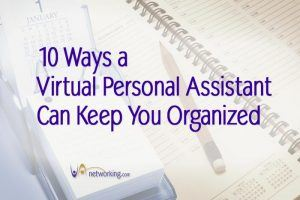 10 Ways a Virtual Assistant Can Keep You Organized