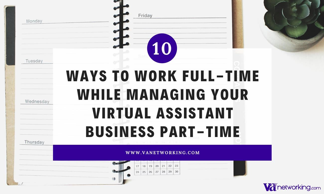10 Ways to Work Full-Time While Managing Your Virtual Assistant Business Part-Time
